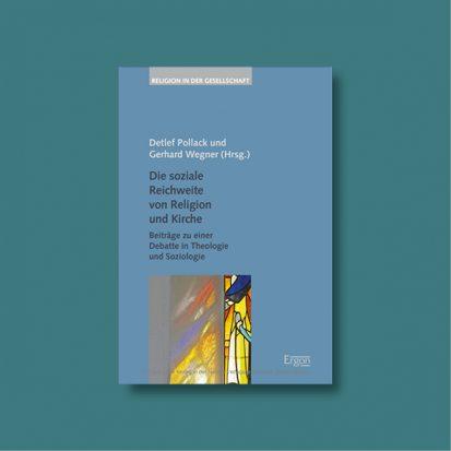 Detlef Pollack und Gerhard Wegner (Hg.) Die soziale Reichweite von Religion und Kirche - Beiträge zu einer Debatte in Theologie und Soziologie